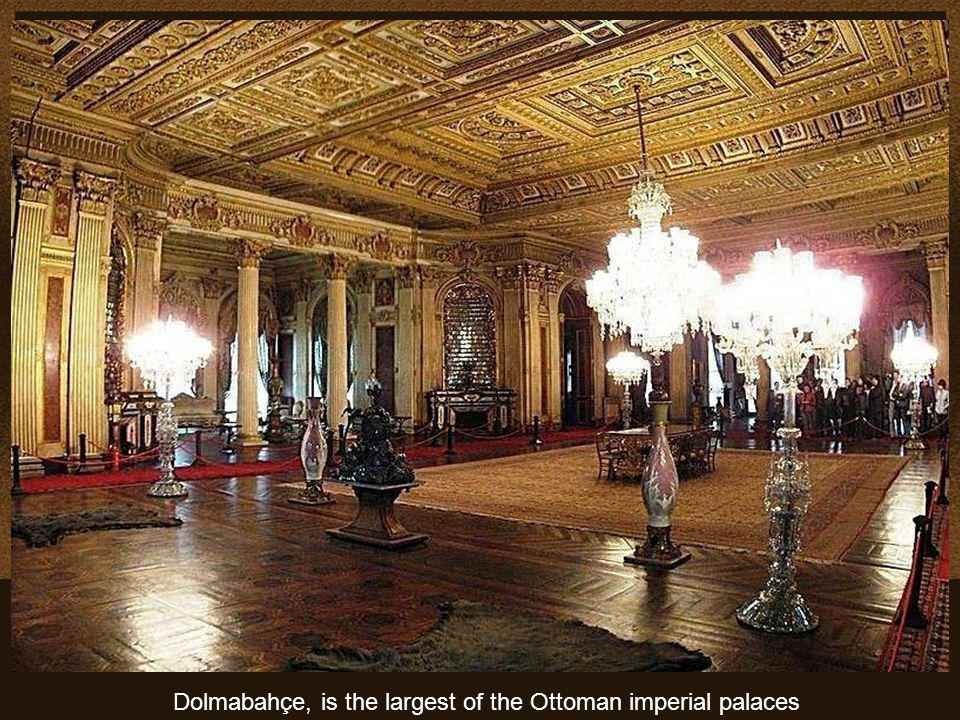 Dolmabahçe, is the largest of the Ottoman imperial palaces