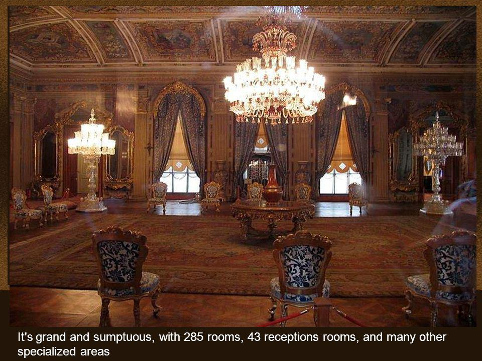 It s grand and sumptuous, with 285 rooms, 43 receptions rooms, and many other specialized areas