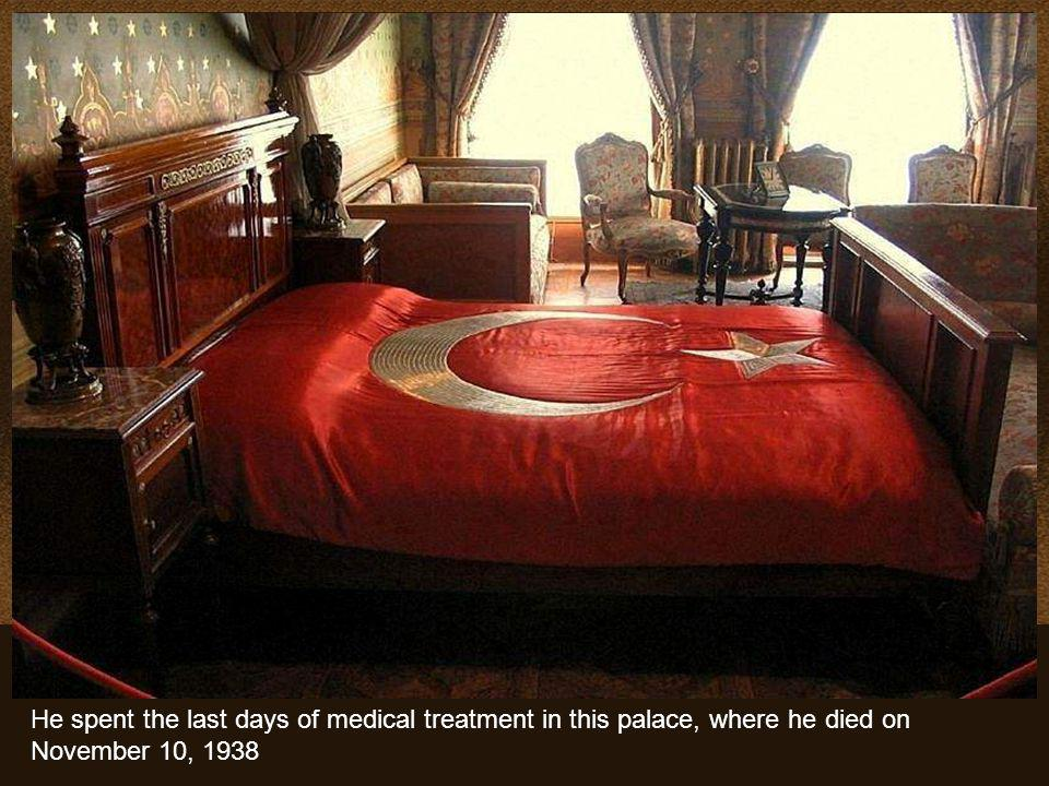 He spent the last days of medical treatment in this palace, where he died on November 10, 1938