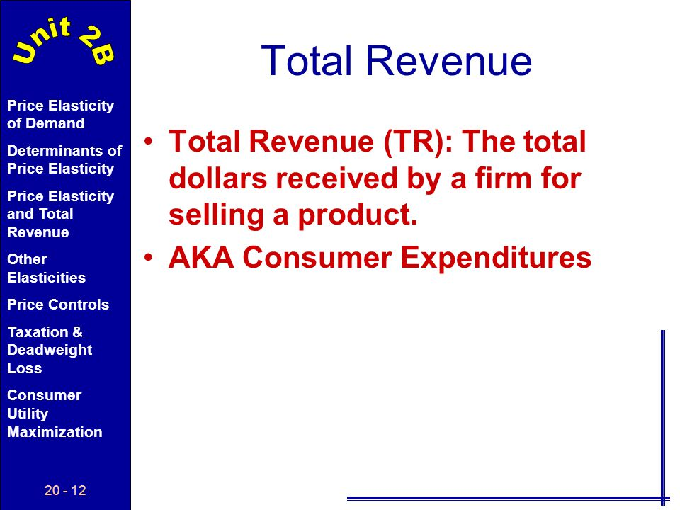 Total Revenue Total Revenue (TR): The total dollars received by a firm for selling a product.