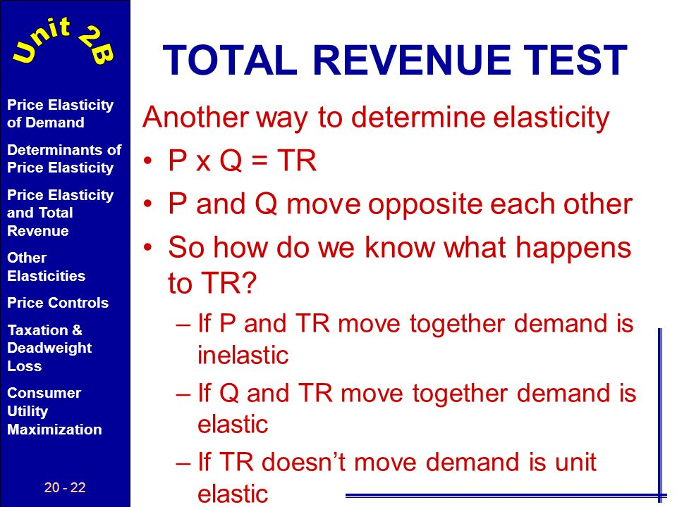 TOTAL REVENUE TEST Another way to determine elasticity P x Q = TR