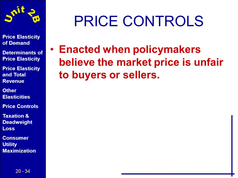 PRICE CONTROLS Enacted when policymakers believe the market price is unfair to buyers or sellers. 3.