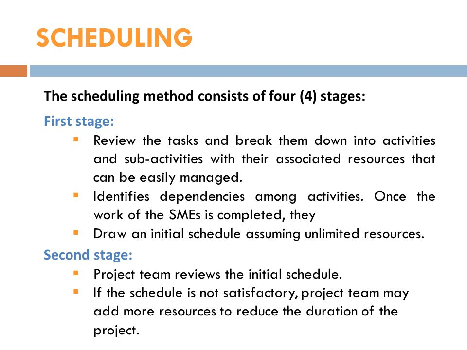 SCHEDULING The scheduling method consists of four (4) stages: