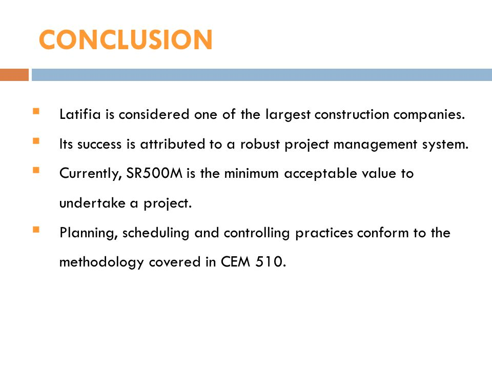 CONCLUSION Latifia is considered one of the largest construction companies. Its success is attributed to a robust project management system.