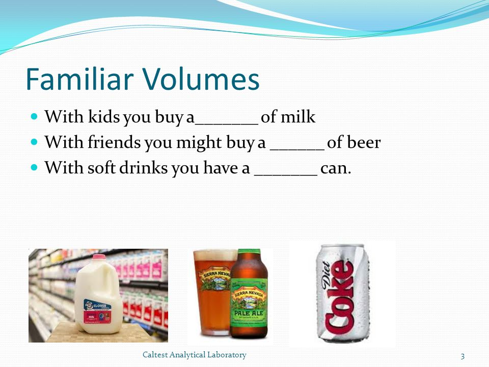 Familiar Volumes With kids you buy a_______ of milk