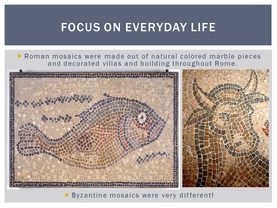 Byzantine mosaics were very different!