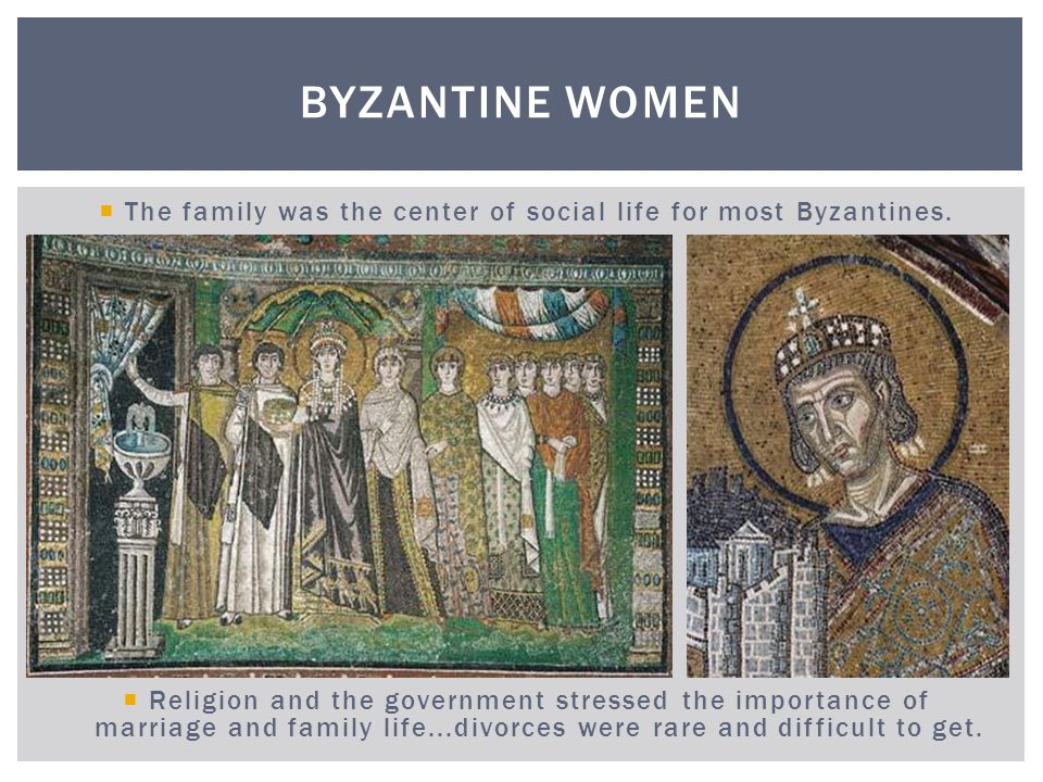 The family was the center of social life for most Byzantines.