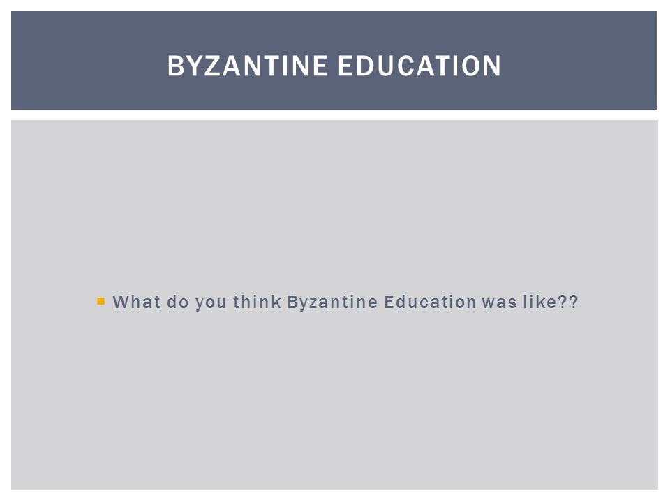 What do you think Byzantine Education was like