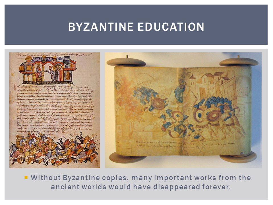 Byzantine Education Without Byzantine copies, many important works from the ancient worlds would have disappeared forever.