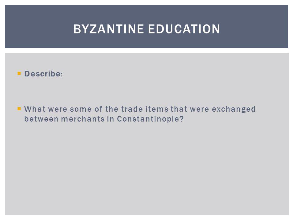Byzantine Education Describe: