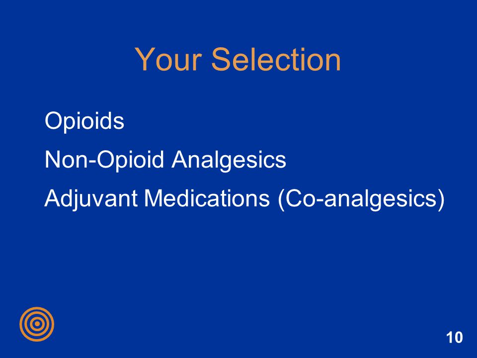 Your Selection Opioids Non-Opioid Analgesics