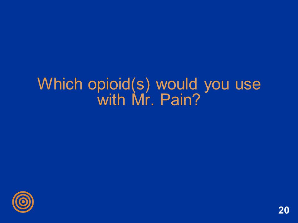 Which opioid(s) would you use with Mr. Pain