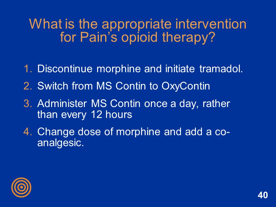 What is the appropriate intervention for Pain's opioid therapy