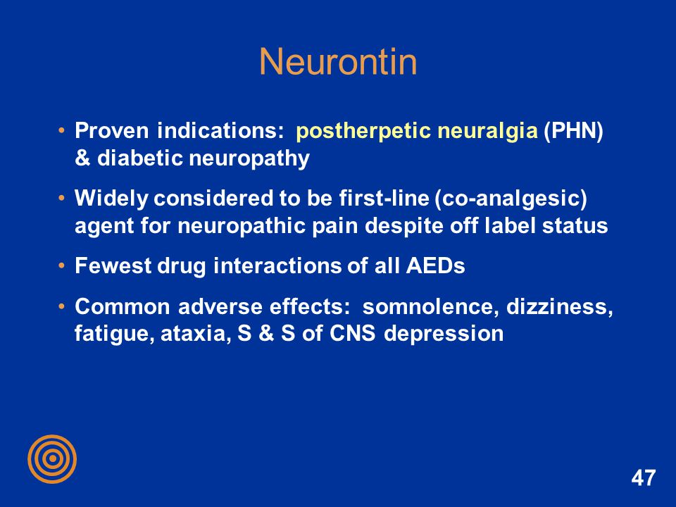 Neurontin Proven indications: postherpetic neuralgia (PHN) & diabetic neuropathy.