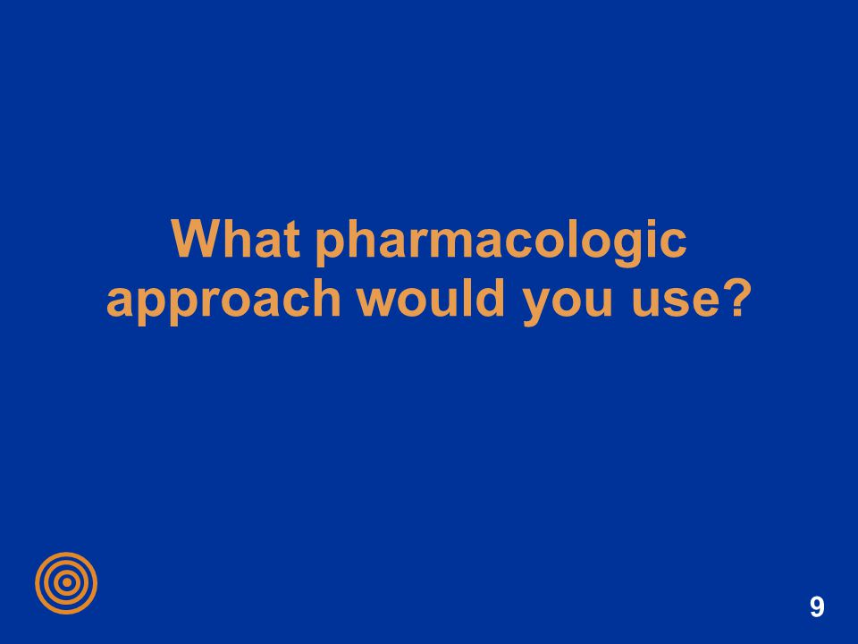 What pharmacologic approach would you use
