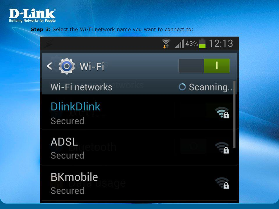 Step 3: Select the Wi-Fi network name you want to connect to: