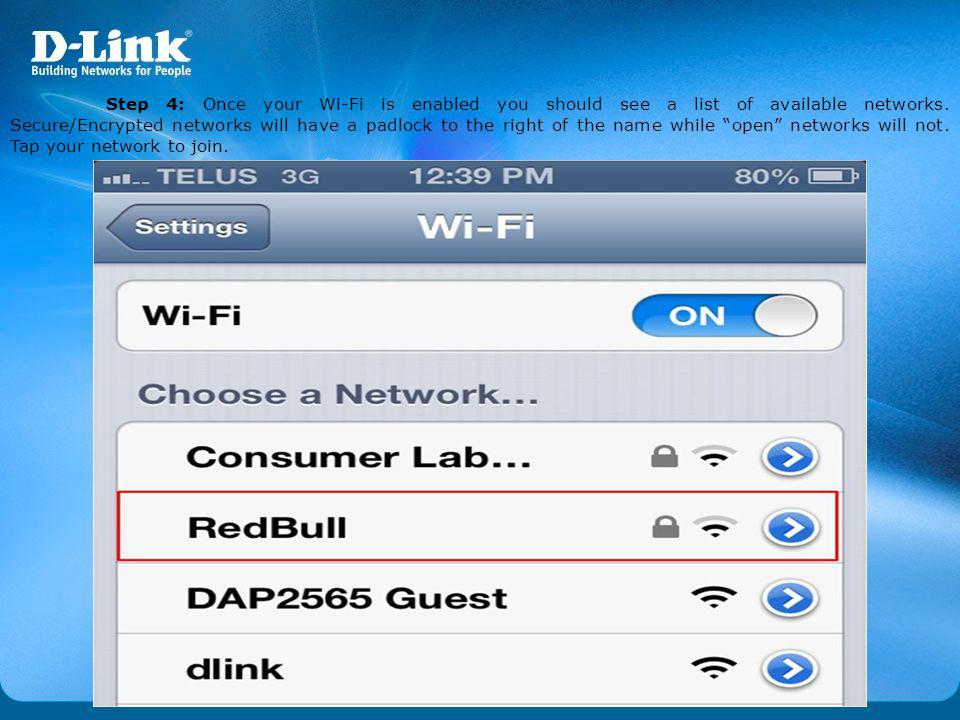 Step 4: Once your Wi-Fi is enabled you should see a list of available networks.