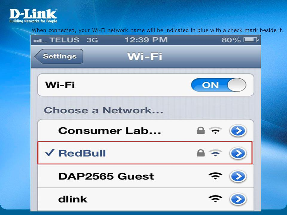 When connected, your Wi-Fi network name will be indicated in blue with a check mark beside it.