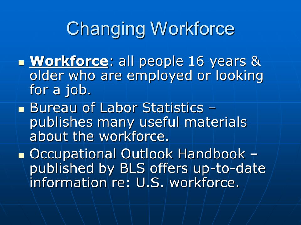 Changing Workforce Workforce: all people 16 years & older who are employed or looking for a job.
