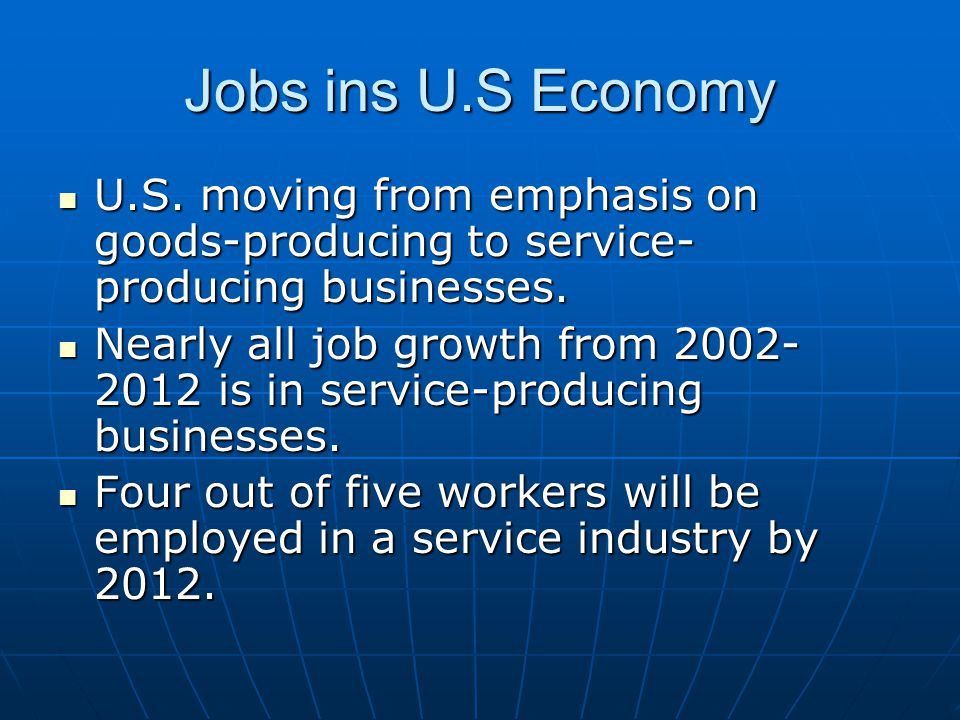 Jobs ins U.S Economy U.S. moving from emphasis on goods-producing to service-producing businesses.