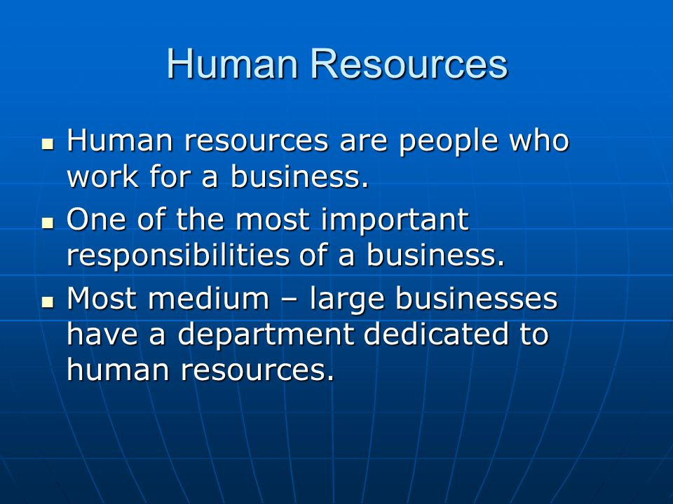 Human Resources Human resources are people who work for a business.