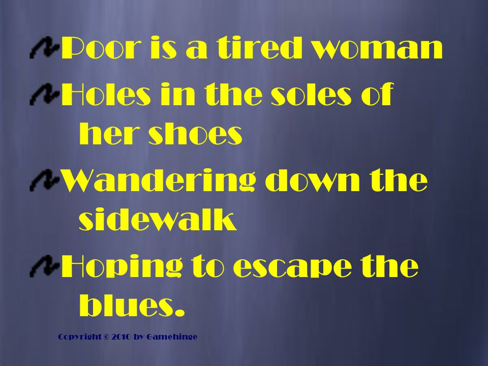 Holes in the soles of her shoes Wandering down the sidewalk