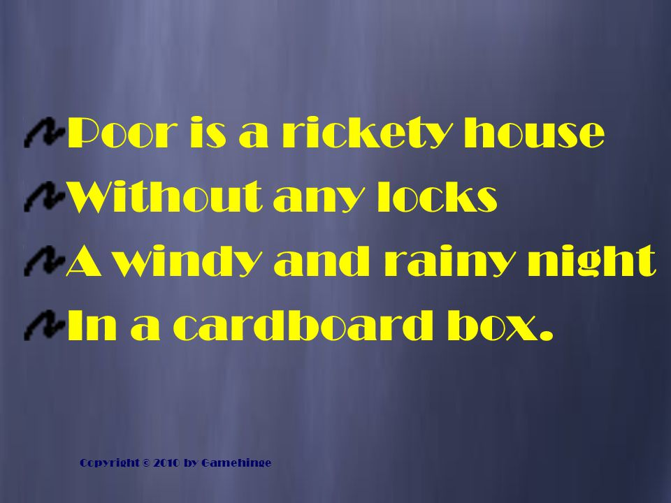 Poor is a rickety house Without any locks A windy and rainy night