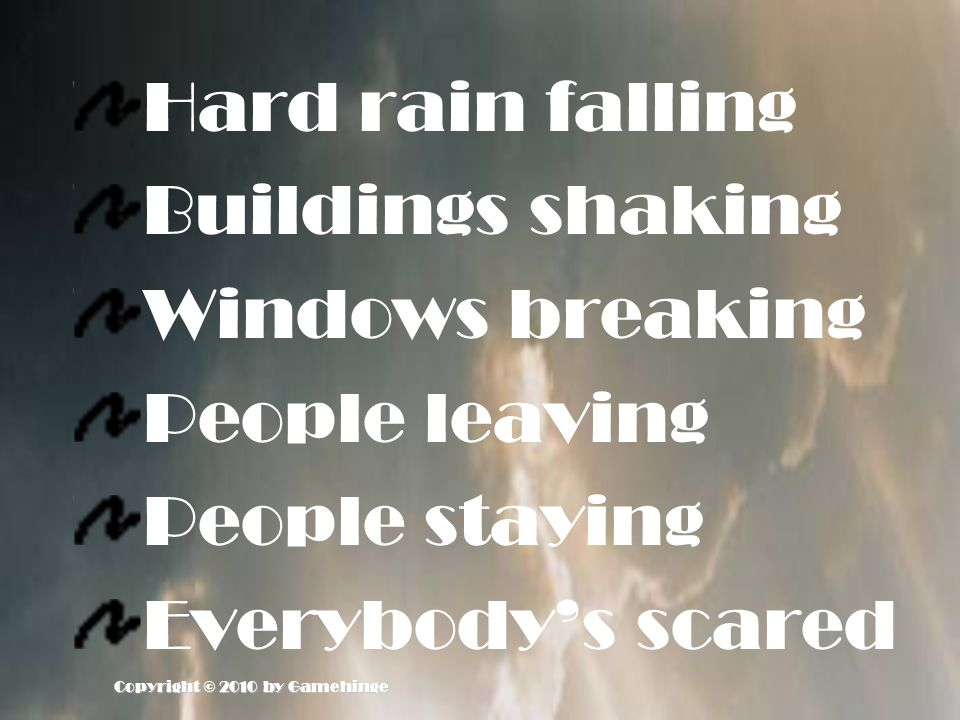 Hard rain falling Buildings shaking Windows breaking People leaving