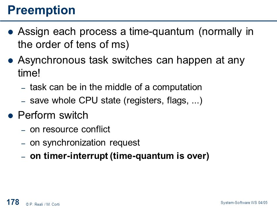 Preemption Assign each process a time-quantum (normally in the order of tens of ms) Asynchronous task switches can happen at any time!