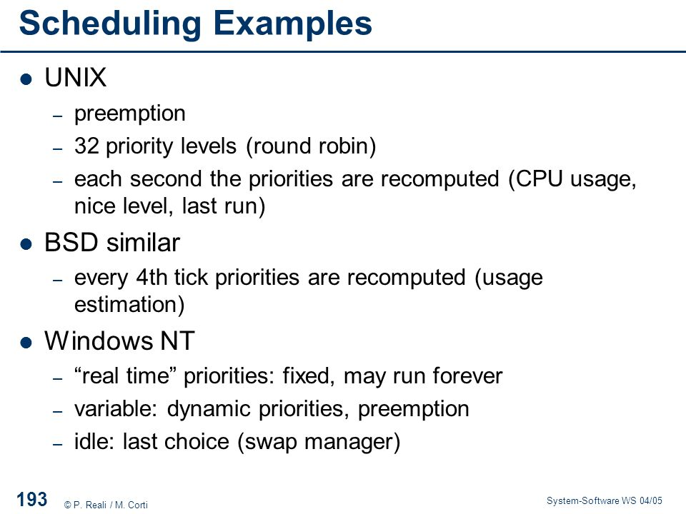 Scheduling Examples UNIX BSD similar Windows NT preemption