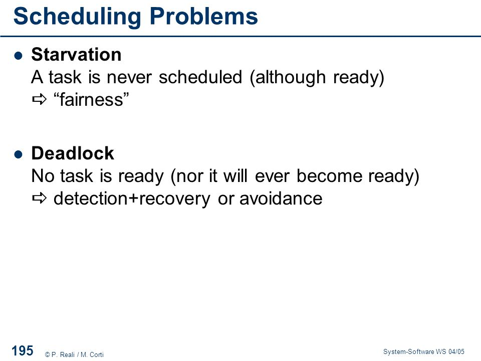 Scheduling Problems Starvation A task is never scheduled (although ready)  fairness