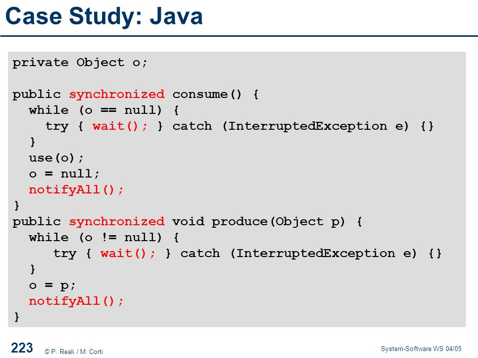 Case Study: Java private Object o; public synchronized consume() {