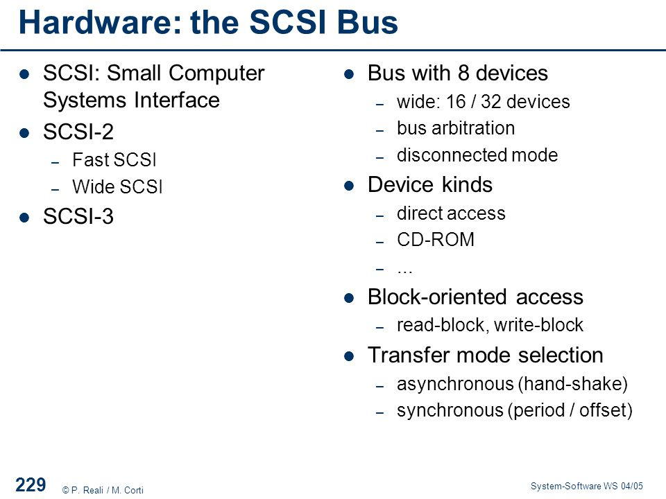 Hardware: the SCSI Bus SCSI: Small Computer Systems Interface SCSI-2