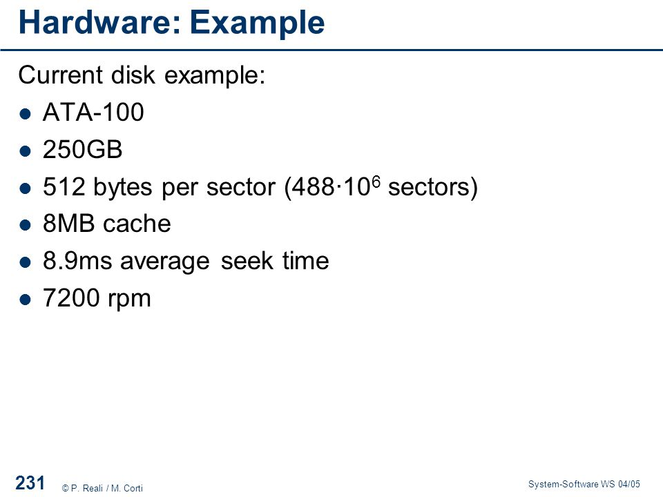 Hardware: Example Current disk example: ATA-100 250GB