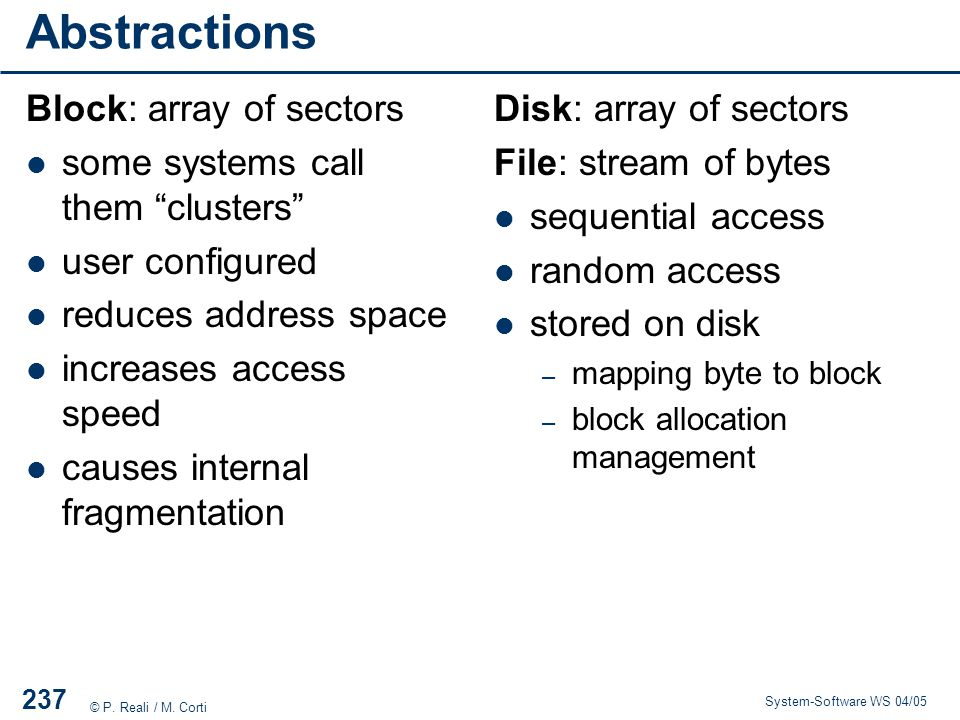 Abstractions Block: array of sectors some systems call them clusters