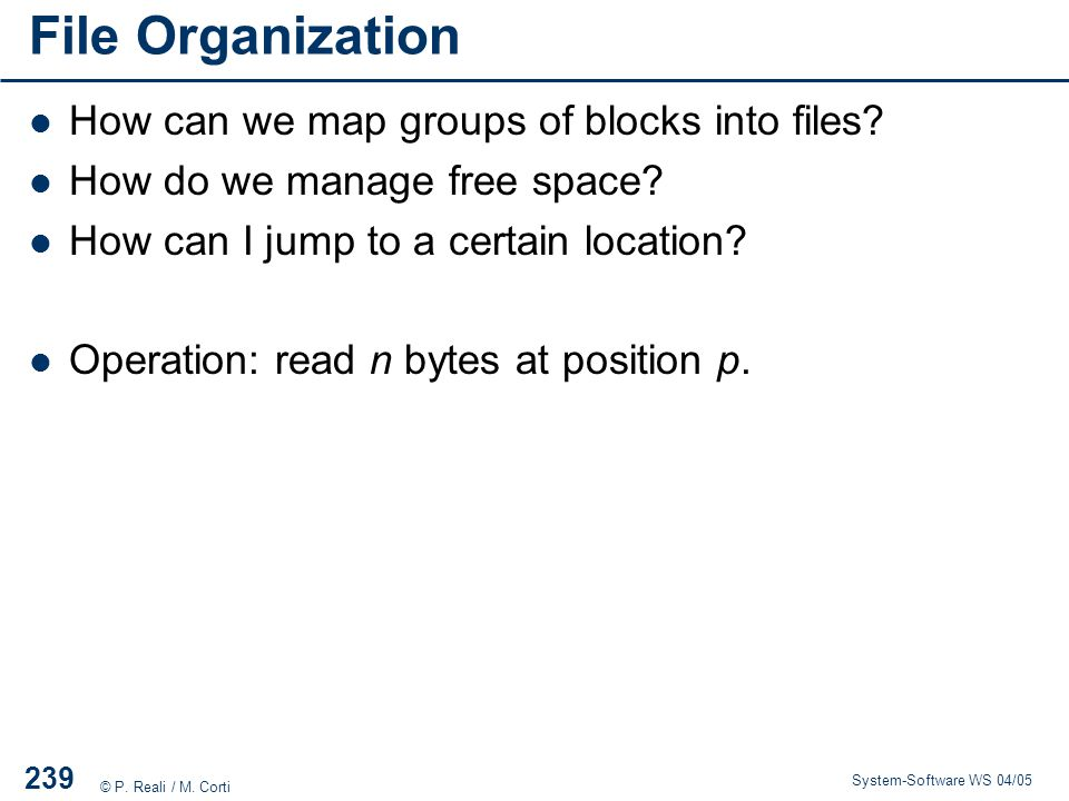 File Organization How can we map groups of blocks into files