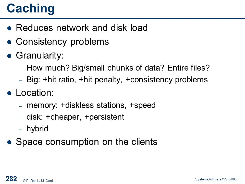 Caching Reduces network and disk load Consistency problems