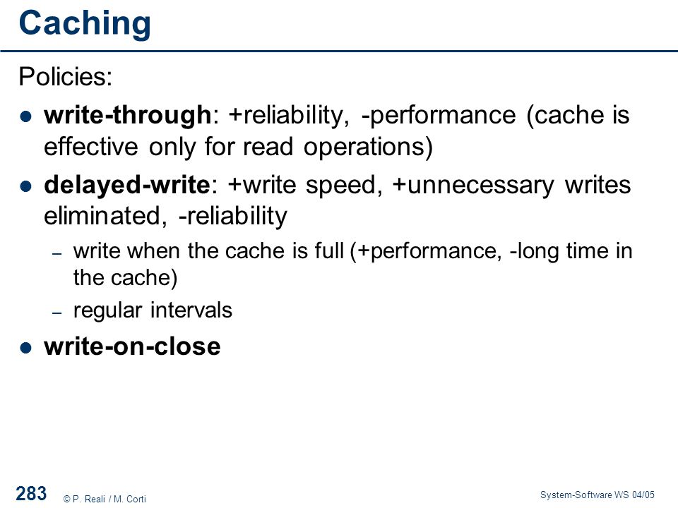 Caching Policies: write-through: +reliability, -performance (cache is effective only for read operations)