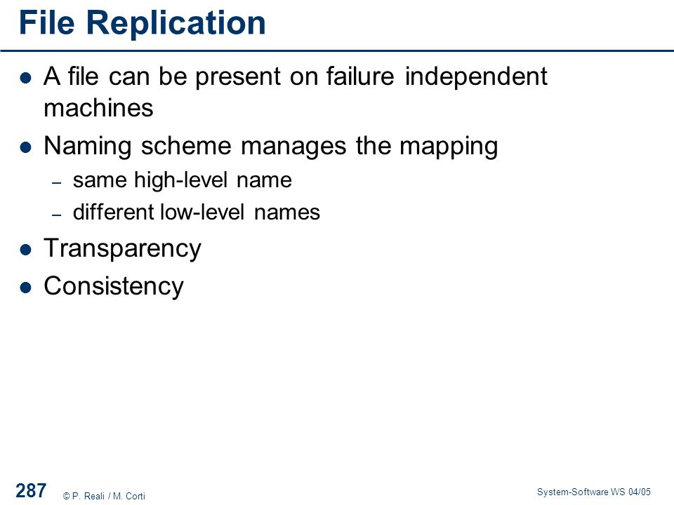 File Replication A file can be present on failure independent machines