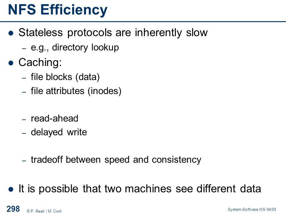 NFS Efficiency Stateless protocols are inherently slow Caching: