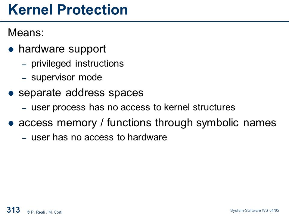 Kernel Protection Means: hardware support separate address spaces