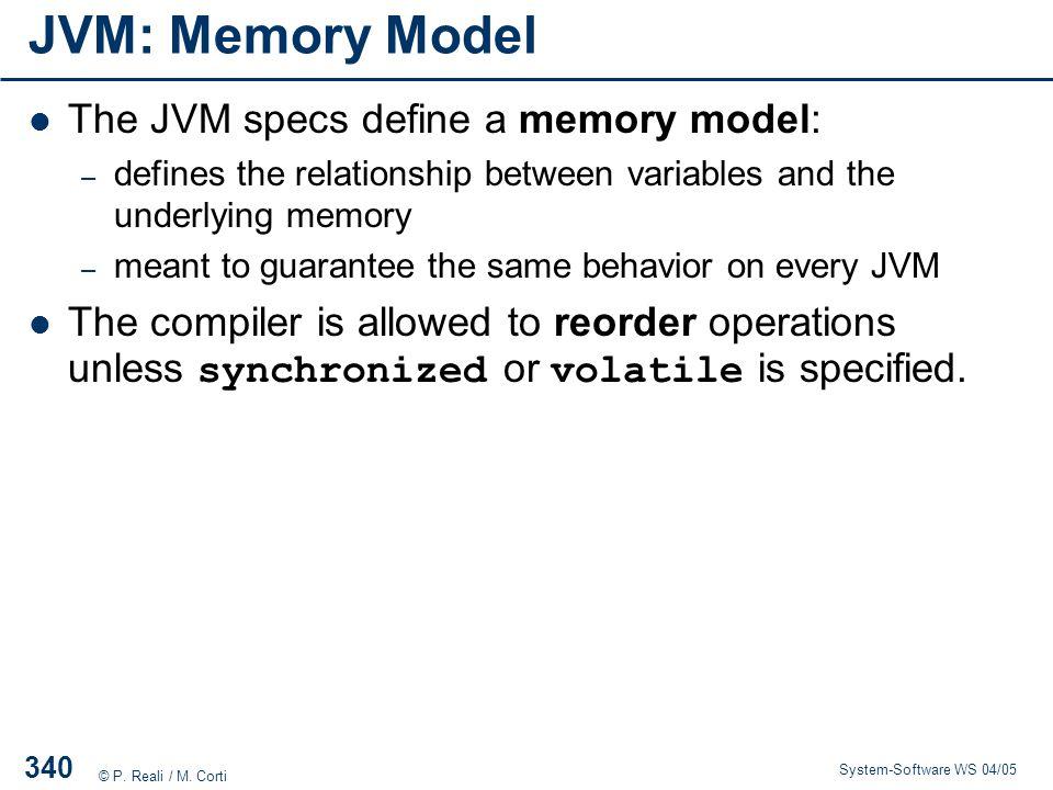 JVM: Memory Model The JVM specs define a memory model: