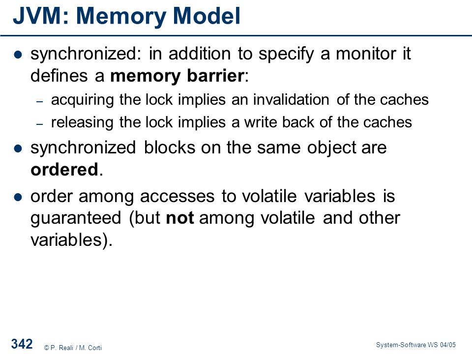 JVM: Memory Model synchronized: in addition to specify a monitor it defines a memory barrier: