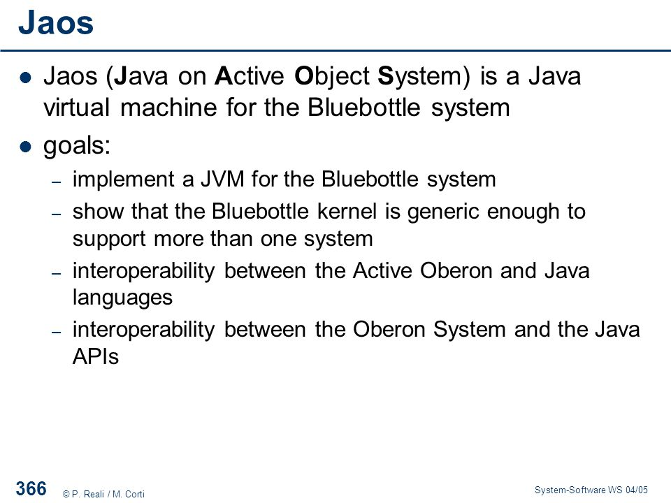 Jaos Jaos (Java on Active Object System) is a Java virtual machine for the Bluebottle system. goals: