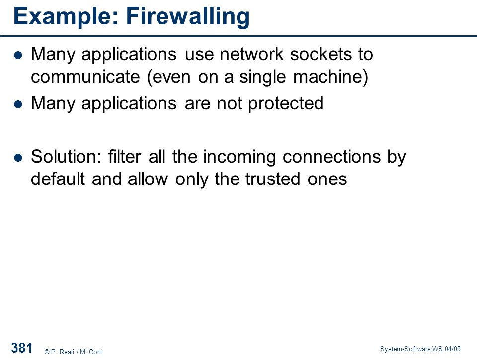 Example: Firewalling Many applications use network sockets to communicate (even on a single machine)