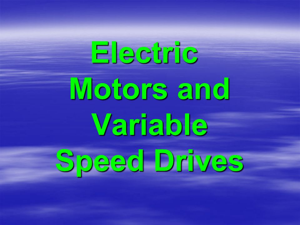 Electric Motors and Variable Speed Drives