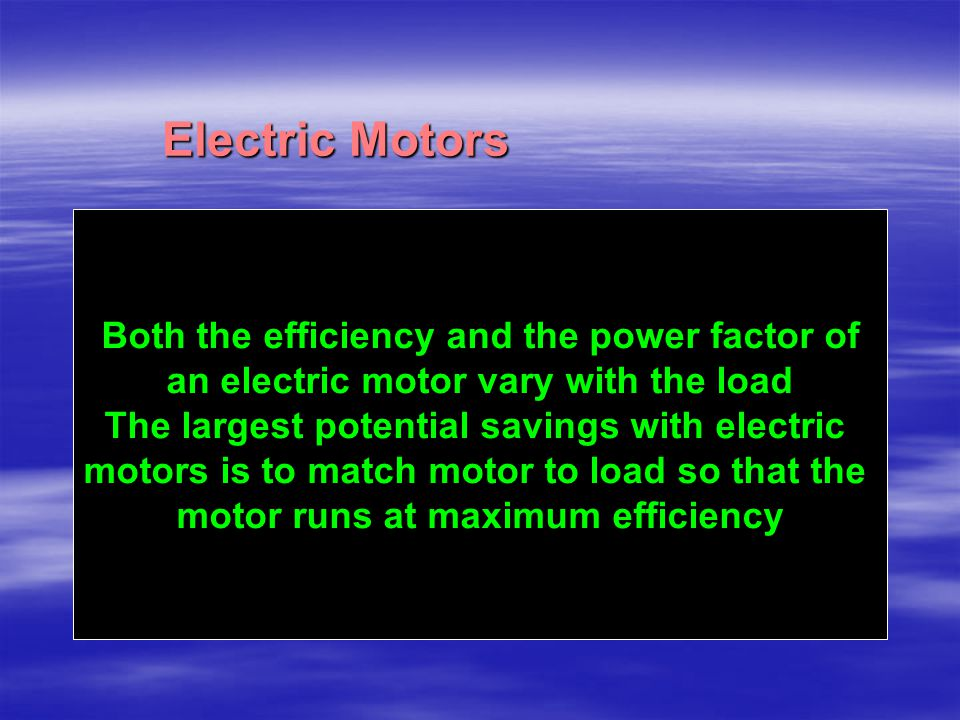 Electric Motors ac Both the efficiency and the power factor of