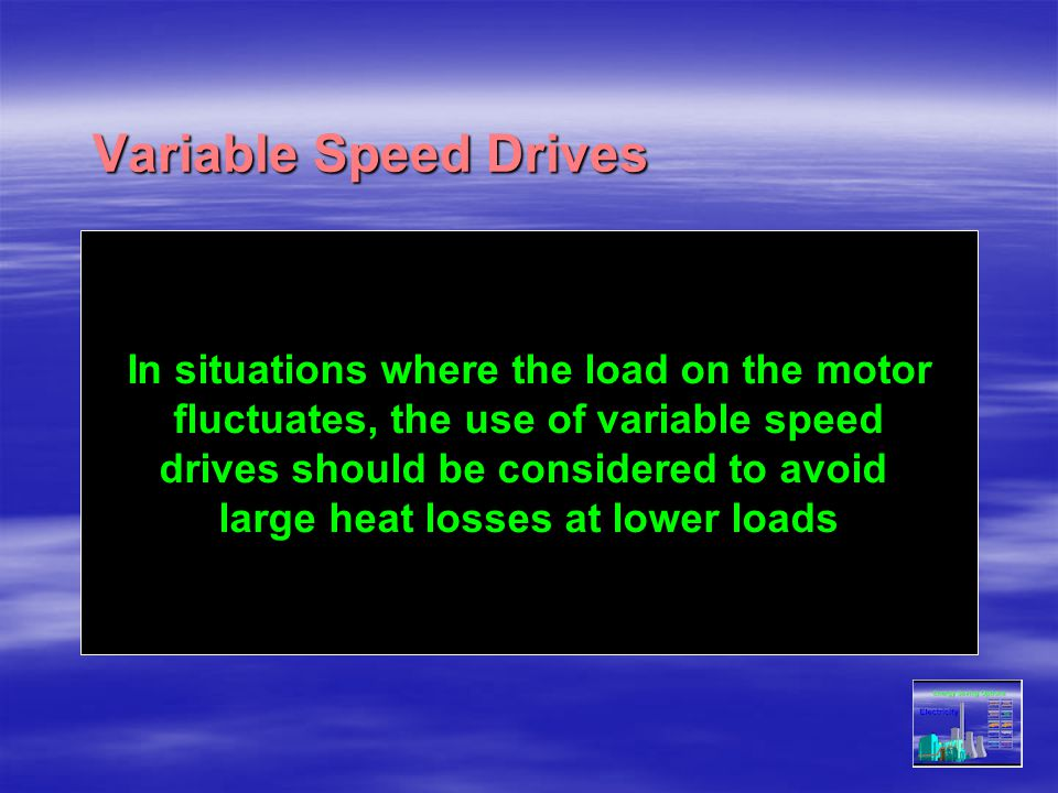 Variable Speed Drives ac In situations where the load on the motor