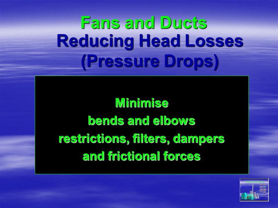 Reducing Head Losses (Pressure Drops) restrictions, filters, dampers