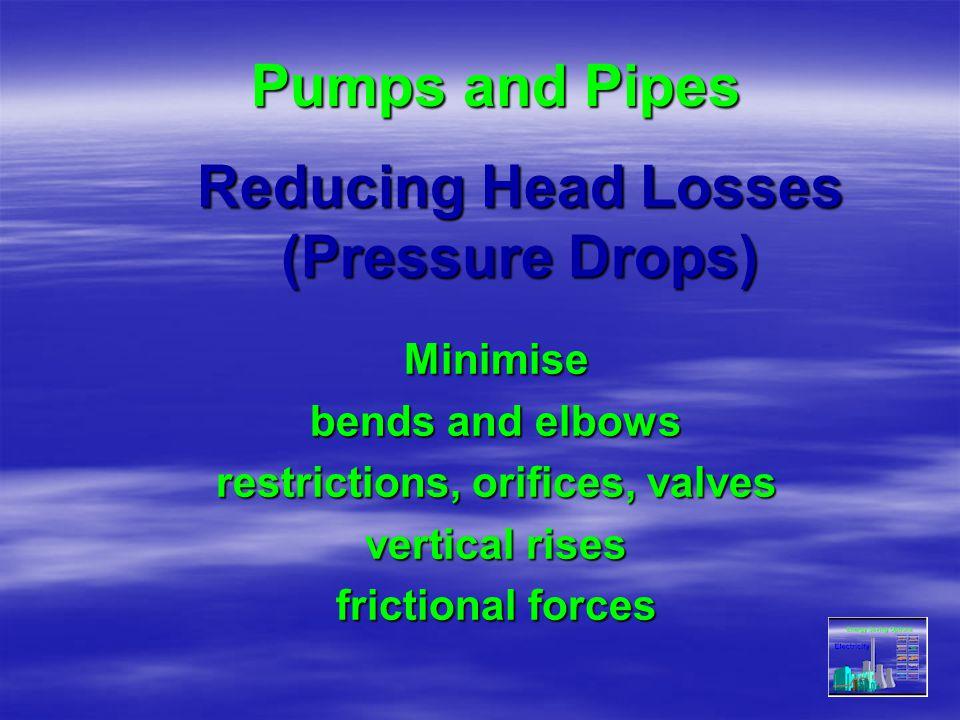 Reducing Head Losses (Pressure Drops)